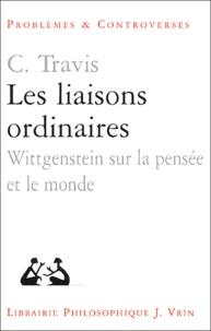 Charles Travis - Les liaisons ordinaires. - Wittgenstein sur la pensée et le monde, Leçons au Collège de France - Juin 2002.