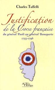 Charles Tuffelli - Justification de la Corse française - Du général Paoli au général Bonaparte, 1755-1796.