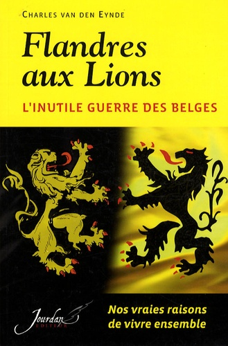 Charles Van den Eynde - Flandres aux Lions - L'inutile guerre des Belges.