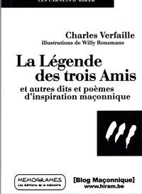 Charles Verfaille - La Légende des trois Amis - Et autres dits et poèmes d'inspiration maçonnique.