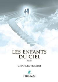 Charles Versini - Les enfants du ciel.