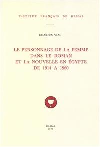 Charles Vial - Le personnage de la femme dans le roman et la nouvelle en Égypte de 1914 à 1960.