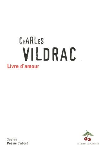 Charles Vildrac - Livre d'amour suivi de Premiers vers.