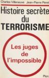 Charles Villeneuve et Jean-Pierre Péret - Histoire secrète du terrorisme - Les juges de l'impossible.