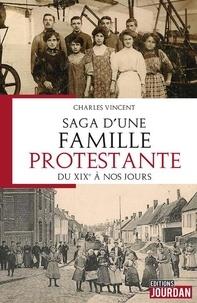 Charles Vincent - Saga d'une famille protestante - Du XIXe siècle à nos jours.