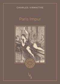 Téléchargements gratuits de livres électroniques numériques Paris impur (Litterature Francaise) MOBI 9782381200057 par Charles Virmaître