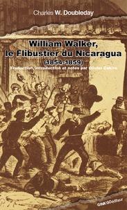 Charles-W Doubleday - William Walker, le flibustier du Nicaragua - A la conquête d'un empire (1854-1860).