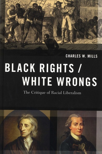 Charles W Mills - Black Righs / White Wrongs - The Critique of Racial Liberalism.