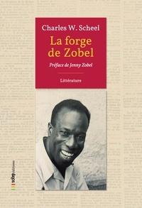 """Charles-W Scheel - La forge de Zobel - Contes et reportages parus dans """"Le Sportif"""" de Fort-de-France (1938-1959)."""