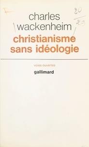 Charles Wackenheim et Jean Sulivan - Christianisme sans idéologie.
