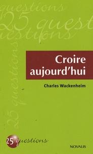 Charles Wackenheim - Croire aujourd'hui.