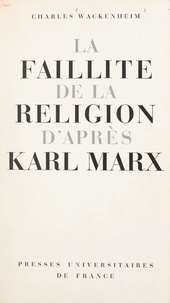 Charles Wackenheim - La faillite de la religion d'après Karl Marx.