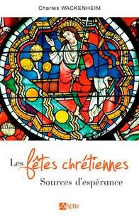 Charles Wackenheim - Les fêtes chrétiennes - Sources d'espérance.