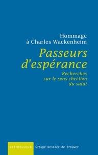 Charles Wackenheim - Passeurs d'espérances - Recherches sur le sens chrétien du salut.