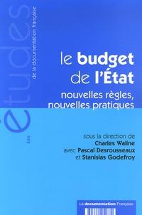 Charles Waline et Pascal Desrousseaux - Le budget de l'Etat - Nouvelles règles, nouvelles pratiques.