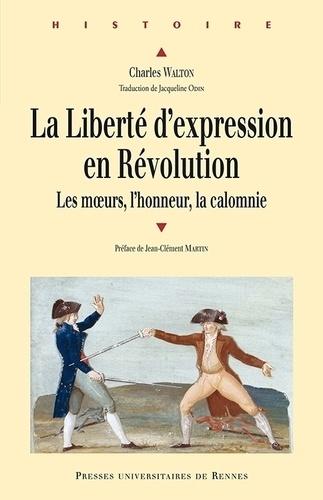 La liberté d'expression en Révolution. Les moeurs, l'honneur, la calomnie
