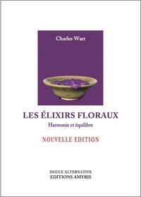 Charles Wart - Les élixirs floraux - Harmonie et équilibre.