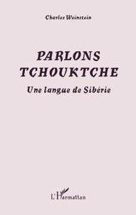 Charles Weinstein - Parlons tchouktche - Une langue de Sibérie.