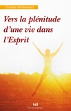 Charles Whitehead - Vers la plénitude d'une vie dans l'Esprit - Réflexions spirituelles sur la personne de l'Esprit Saint et son oeuvre dans nos vies.