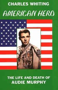 Charles Whiting - American Hero - The Life and Death of Audie Murphy.