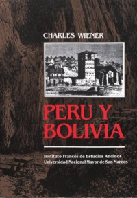 Charles Wiener - Perú y Bolivia. Relato de viaje.
