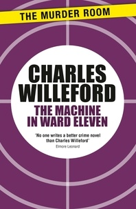 Charles Willeford - The Machine in Ward Eleven.