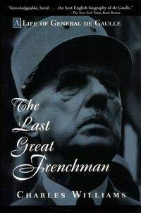 Charles Williams - The Last Great Frenchman - A Life of General de Gaulle.