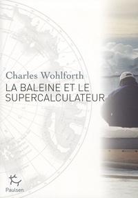Charles Wohlforth - La baleine et le supercalculateur - Enquête sur le réchauffement climatique.