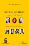 Charles Wola Bangala - Servir la République - Catilina, César, Cicéron : quel modèle pour l'Afrique ?.