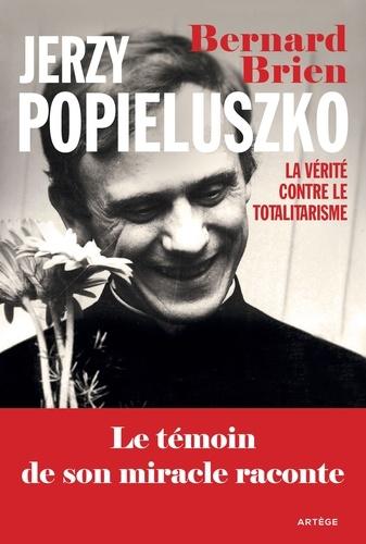 Jerzy Popieluszko. La vérité contre le totalitarisme