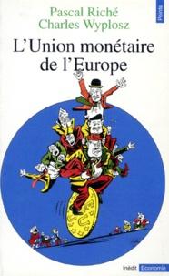 Charles Wyplosz et Pascal Riché - L'union monétaire de l'Europe.