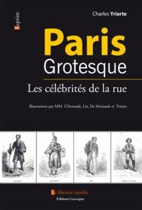 Charles Yriarte - Paris grostesque - Les célébrités de la rue.