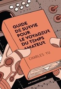 Charles Yu - Guide de survie pour le voyageur du temps amateur.
