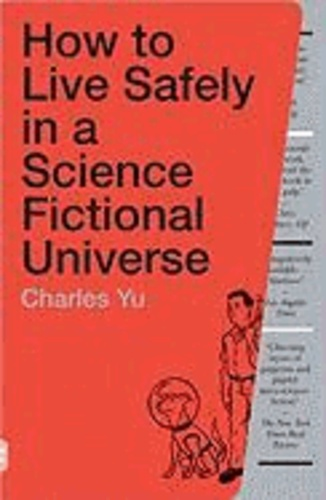 Charles Yu - How to Live Safely in a Science Fictional Universe - A Novel.