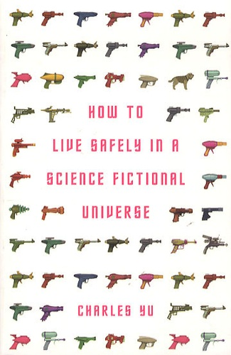 Charles Yu - How to Live Safely in a Science Fictional Universe.