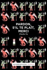 Charles Yu - Pardon, s'il te plait, merci.