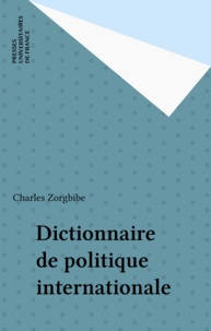 Charles Zorgbibe - Dictionnaire de politique internationale.