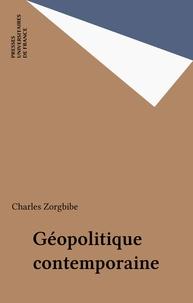 Charles Zorgbibe - Géopolitique contemporaine - Les zones d'affrontement.
