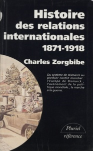 Charles Zorgbibe - Histoire des relations internationales 1871-1918.