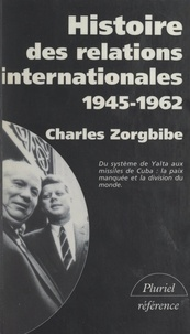 Charles Zorgbibe et Georges Liébert - Histoire des relations internationales (3). Du système de Yalta aux missiles de Cuba, 1945-1962.