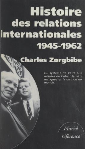 Histoire des relations internationales (3). Du système de Yalta aux missiles de Cuba, 1945-1962