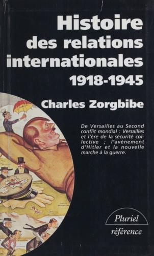 HISTOIRE DES RELATIONS INTERNATIONALES. Tome 2, de la paix de Versailles à la Grande-Alliance contre Hitler, 1918-1945