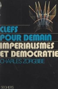 Charles Zorgbibe et Luc Decaunes - Impérialismes et démocratie.