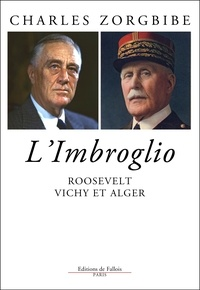 Charles Zorgbibe - L'imbroglio - Roosevelt, Vichy et Alger.