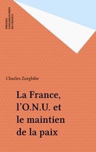 Charles Zorgbibe - La France, l'ONU et la maintien de la paix.