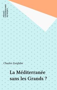 Charles Zorgbibe - La Méditerranée sans les Grands ?.