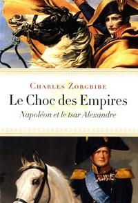 Charles Zorgbibe - Le choc des empires - Napoléon et le tsar Alexandre.