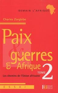 Charles Zorgbibe - Paix et guerres en Afrique - Tome 2, Les chemins de l'Union africaine.