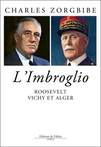 Charles Zorgbibe - Roosevelt, Vichy et Alger - L'imbroglio du 8 novembre 1942.