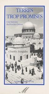 Charles Zorgbibe - Terres trop promises : une histoire du Proche-Orient.